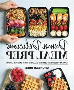 Damn Delicious Meal Prep: 115 Easy Recipes for Low-Calorie,