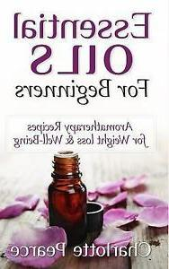 Essential Oils for Beginners : Aromatherapy Recipes for Weig