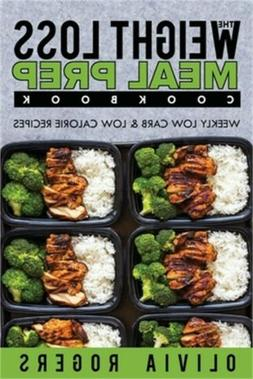 Meal Prep: The Weight Loss Meal Prep Cookbook - Weekly Low C
